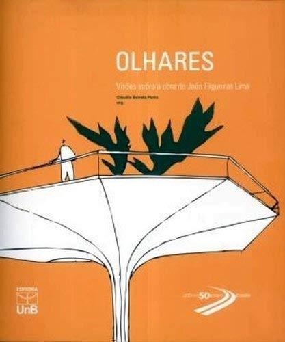 Olhares: Visoes Sobre a Obra de Joao Filgueiras Lima - Claudia Estrela Porto