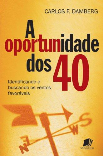 9788524304156: Oportunidade dos 40, A: Identificando e Buscando os Ventos Favoraveis