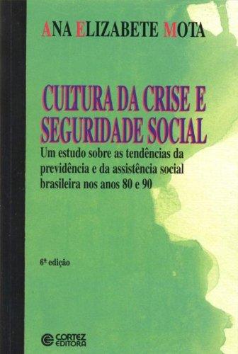 9788524906015: Cultura da crise e seguridade social: Um estudo sobre as tendências da previdência e da assistência social brasileira nos anos 80 e 90 (Portuguese Edition)