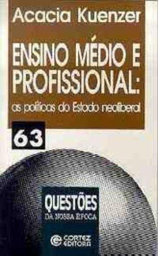 9788524906473: Ensino Médio e Profissional: as Políticas do Estado Neoliberal