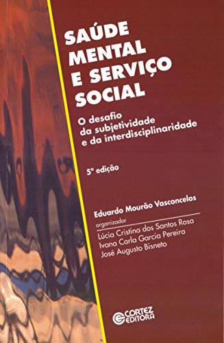 9788524907548: Saúde mental e serviço social: O desafio da subjetividade e da interdisciplinaridade (Portuguese Edition)