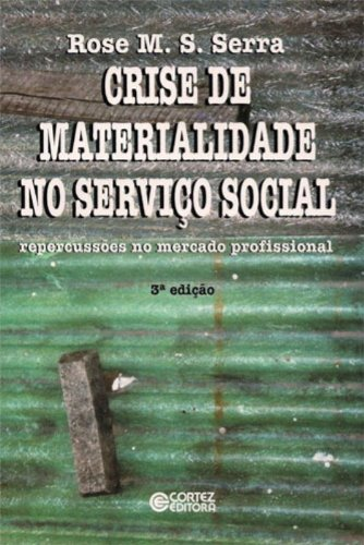 Crise de materialidade no serviço social : Serra, Rose M.