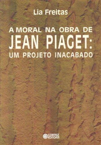 9788524909382: A Moral na Obra de Jean Piaget. Um Projeto Inacabado (Em Portuguese do Brasil)
