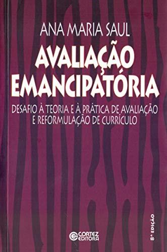 9788524916533: Avaliacao Emancipatoria: Desafio a Teoria e a Pratica de Avaliacao e Reformulacao de Curriculo