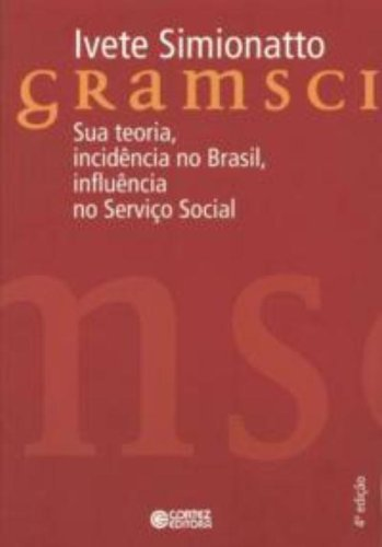 9788524917301: Gramsci: Sua Teoria, Incidncia no Brasil, Influncia no Servico Social