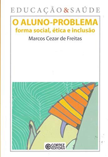ALUNO-PROBLEMA, O - FORMA SOCIAL, ETICA E: MARCOS CEZAR DE