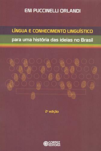 9788524919879: L'ngua e Conhecimento Lingu'stico: Para Uma Hist—ria das Ideias no Brasil