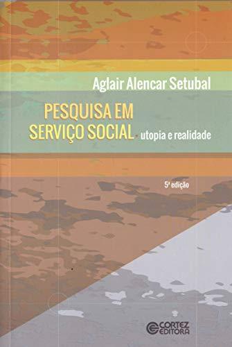 9788524920264: Pesquisa em Servico Social: Utopia e Realidade