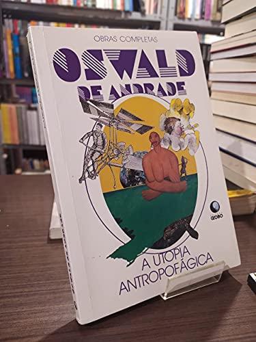 A utopia antropofagica (Obras completas de Oswald: Andrade, Oswald de