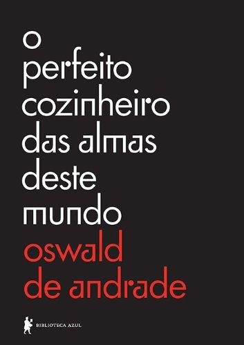 O perfeito cozinheiro das almas deste mundo: Andrade, Oswald de