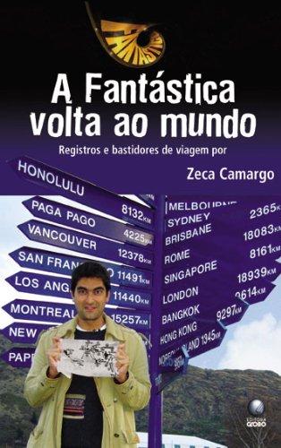 Fantástica Volta ao Mundo: Registros e Bastidores de Viagem, A - Zeca Camargo