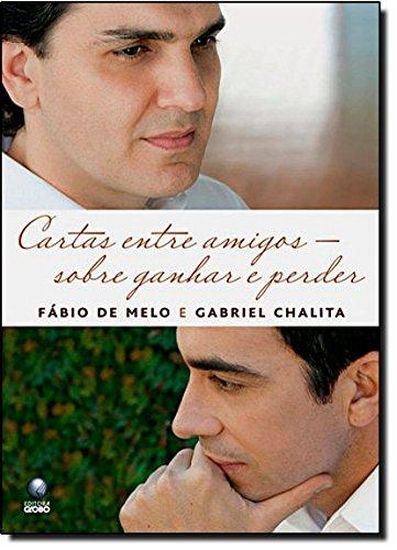 Cartas Entre Amigos. Sobre Ganhar E Perder: Gabriel Chalita, Fabio