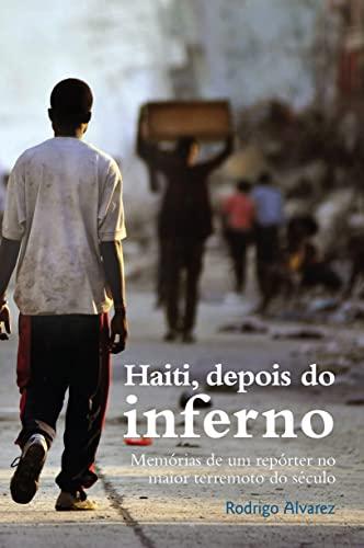 Haiti, Depois do Inferno: Memórias de um: Rodrigo Alvarez