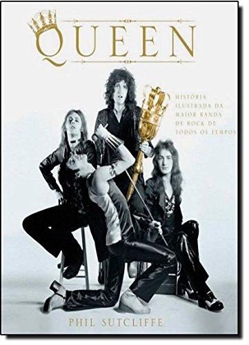 9788525049933: Queen. História Ilustrada Da Maior Banda De Rock De Todos Os Tempos (Em Portuguese do Brasil)