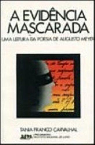 A Evidencia Mascarada: Uma Leitura Da Poesia De Augusto Meyer - Carvalhal, Tania Franco