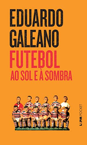 Futebol Ao Sol E ? Sombra - Cole??o L&PM Pocket (Em Portuguese do Brasil): Eduardo Galeano