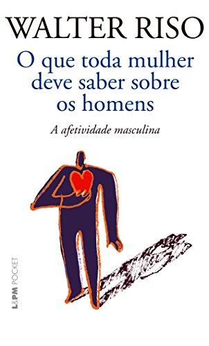 9788525431684: O que Toda Mulher Deve Saber Sobre os Homens. A Afetividade Masculina - Coleção L&PM Pocket (Em Portuguese do Brasil)