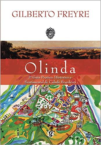 OLINDA: SEGUNDO GUIA PRATICO, HISTORICO E SENTIMEN: Gilberto Freyre