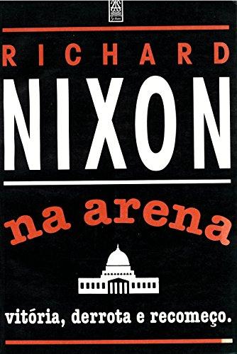 9788526703117: Richard Nixon Na Arena: Vitória, Derrota E Recomeço (Portuguese Version)