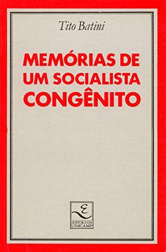 Memórias De Um Socialista Congênito: Batini, Tito