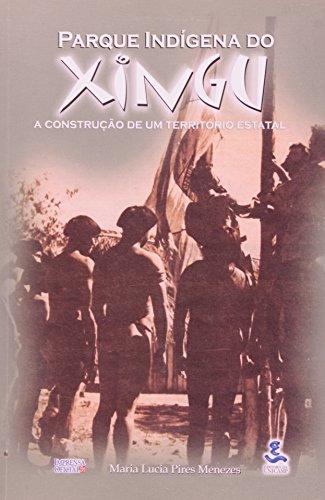 9788526804814: Parque Indígena do Xingu: A construção de um território estatal (Coleção Antropologia dos povos indígenas) (Portuguese Edition)