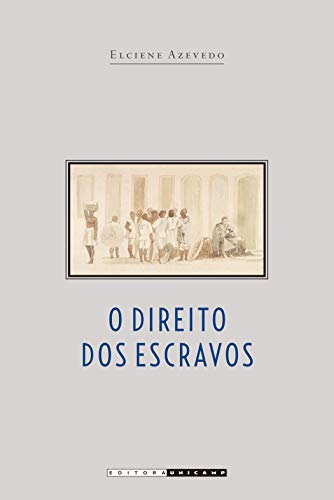 O DIREITO DOS ESCRAVOS. LUTAS JURIDICAS E: AZEVEDO, E.