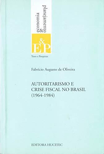 9788527102872: Autoritarismo e crise fiscal no Brasil, 1964-1984 (Serie Teses e pesquisas) (Portuguese Edition)