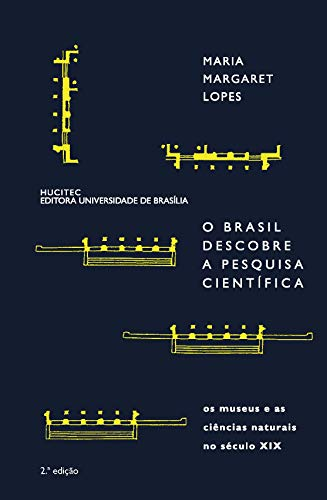 9788527104258: O Brasil descobre a pesquisa científica: Os museus e as ciências naturais no século XIX (Lógica e filosofia da ciência) (Portuguese Edition)