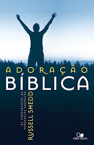 9788527503747: ADORACAO BIBLICA: OS FUNDAMENTOS DA VERDADEIRA ADORACAO