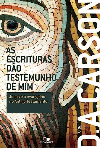 9788527506021: Escrituras D‹o Testemunho de Mim, As: Jesus e o Evangelho no Segundo Testamento