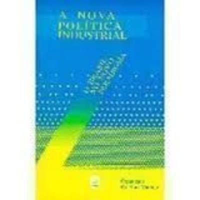 A nova politica industrial: O Brasil no novo paradigma (Portuguese Edition)