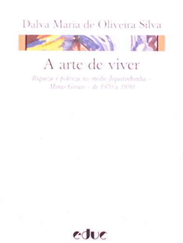 9788528303643: A Arte de Viver. Riqueza e Pobreza no Médio Jequitinhonha Minas Gerais de 1970 a 1990 (Em Portuguese do Brasil)
