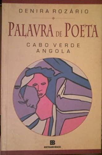 Palavra de poeta: Cabo Verde e Angola : entrevistas, antologias, biobibliografias dos maiores ...