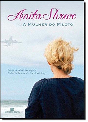 A Mulher Do Piloto (Em Portuguese do Brasil): Anita Shreve