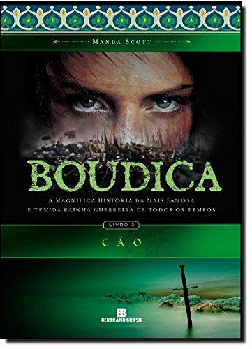Cao: Boudica - A Magnifica Historia da: Manda Scott