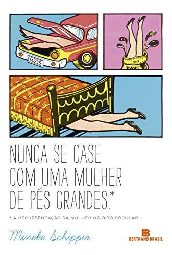 9788528615517: Nunca Se Case Com Uma Mulher de Pes Grandes (Em Portugues do Brasil)