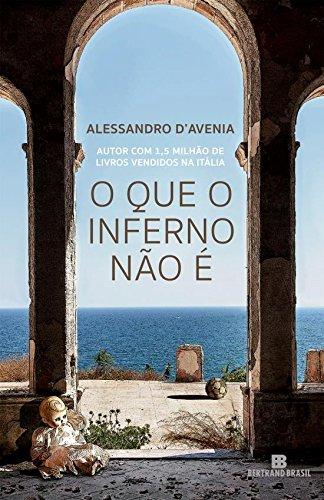 O QUE O INFERNO NAO E - D AVENIA, ALESSANDRO