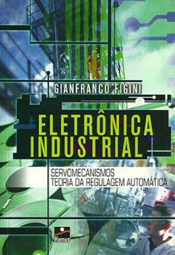 9788528900156: Eletrônica Industrial: Servomecanismos Teoria da Regulagem Automática