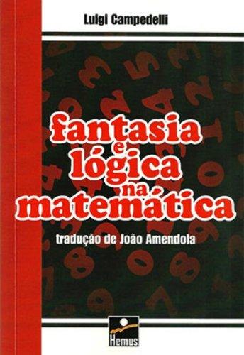 9788528905311: Fantasia e Lógica na Matemática