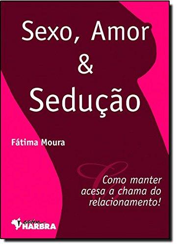 9788529403076: Sexo, Amor e Sedução (Em Portuguese do Brasil)