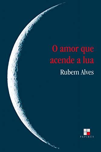 O amor que acende a Lua: Rubem Alves