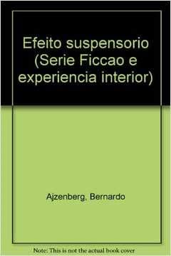 Efeito suspensorio (Serie Ficcao e experiencia interior) (Portuguese Edition): Ajzenberg, Bernardo