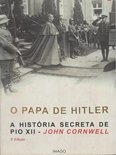 O PAPA DE HITLER - A HISTORIA: JOHN CORNWELL
