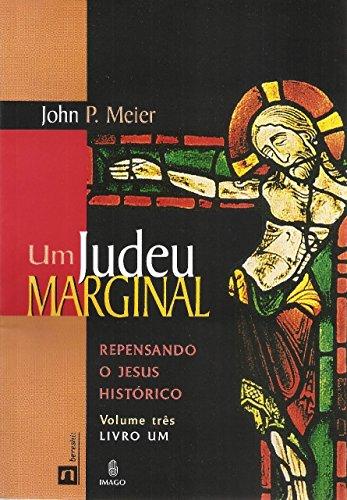Um Judeu Marginal. Repensando o Jesus Histórico: John P. Meier