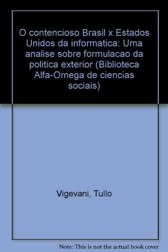 O Contencioso Brasil x Estados Unidos Da Informatica: Uma Analise Sobre Furmulacao Da Politica ...