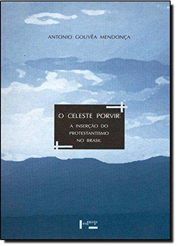 O Celeste Porvir: A Insercao Do Protestantismo: Antonio Gouv?a Mendon?a