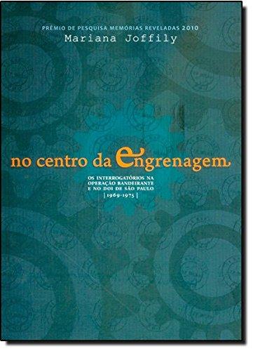9788531414053: No Centro da Engrenagem: Os Interrogat—rios na Opera‹o Bandeirante e no Doi de S‹o Paulo - 1969-1975