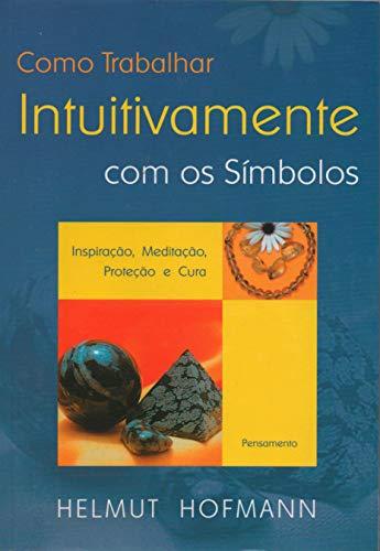Como Trabalhar Intuitivamente com os SÃmbolos (Em Portuguese do Brasil): Helmut Hofmann