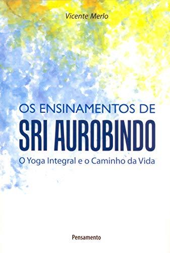 9788531516351: Ensinamentos de Sri Aurobindo o Yoga Integral e o Caminho da Vida (Em Portuguese do Brasil)
