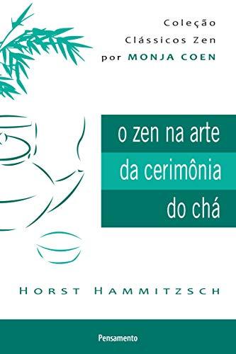 9788531519277: Zen na Arte da Cerimonia do Cha, O - Colecao O Zen na Arte da Cerimonia do Cha Por Monja Coen